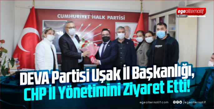 Deva Partisi Uşak İl Başkanlığı, CHP İl Yönetimini Ziyaret Etti!