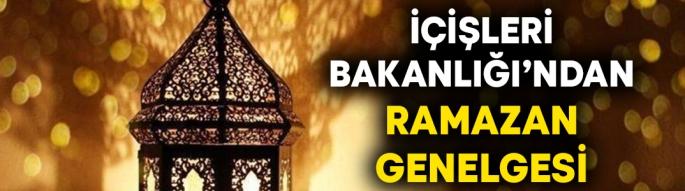İçişleri Bakanlığı'ndan Ramazan Genelgesi