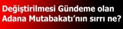 Değiştirilmesi gündeme olan Adana Mutabakatı'nın sırrı ne?