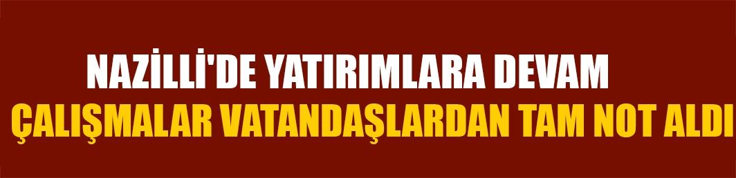Aydın Büyükşehir Belediyesi Nazilli'de yatırımlara devam ediyor
