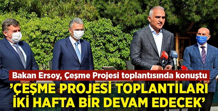 """Bakan Ersoy: """"Çeşme Projesi toplantıları iki haftada bir devam edecek"""""""