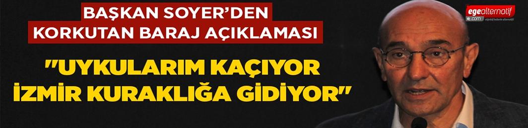 """Başkan Soyer'den ürküten açıklama """"Barajlardaki su seviyesi İzmir'i kuraklığa götürüyor"""""""