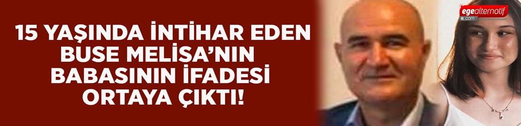 Buse Melisa Kılıç'ın babasının ifadesi ortaya çıktı: