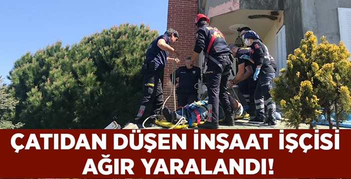 Çatıdan düşen inşaat işçisi ağır yaralandı!