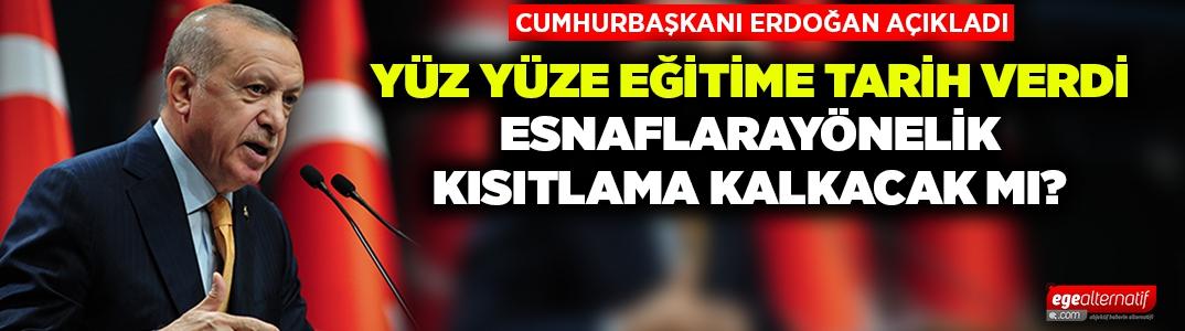 Cumhurbaşkanı Erdoğan'dan yüz yüze eğitim ve esnaf kısıtlaması açıklaması