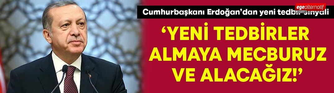"""Cumhurbaşkanı Erdoğan:""""Yeni tedbirler almaya mecburuz ve alacağız"""""""