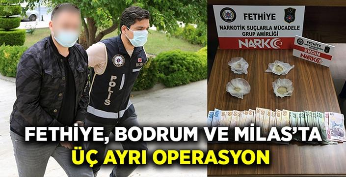 Fethiye, Bodrum ve Milas'ta üç ayrı operasyon