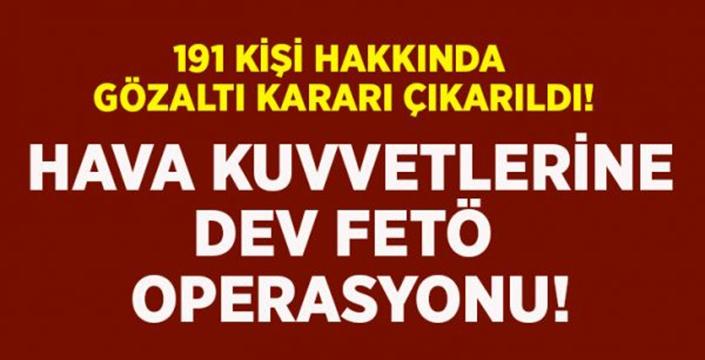Hava Kuvvetlerine İzmir merkezli dev FETÖ operasyonu!