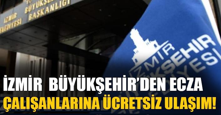 İzmir Büyükşehir'den Eczacı ve Ecza çalışanlarına ücretsiz ulaşım!