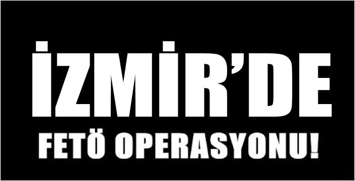 İzmir'de FETÖ Operasyonu..