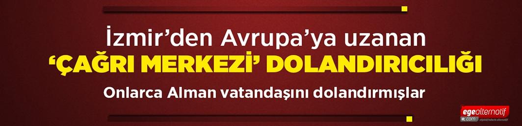 İzmir'den Avrupa'ya uzanan 'çağrı merkezi' dolandırıcılığı