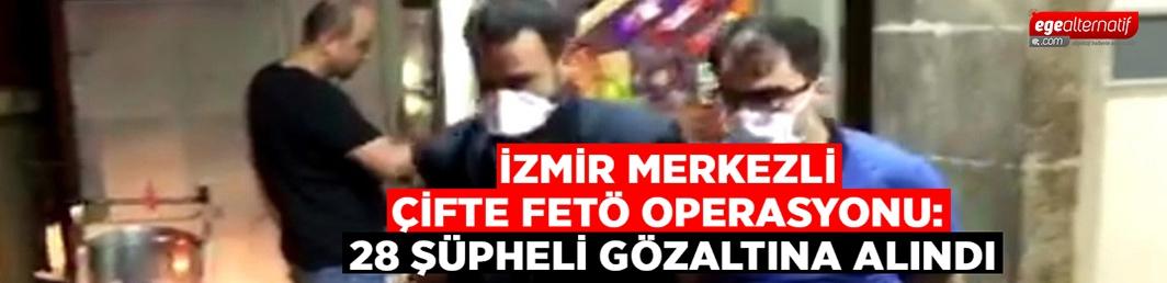 İzmir merkezli çifte FETÖ operasyonu: Çok sayıda gözaltı var