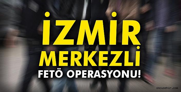 İzmir merkezli FETÖ operasyonu: Çok sayıda gözaltı var!!