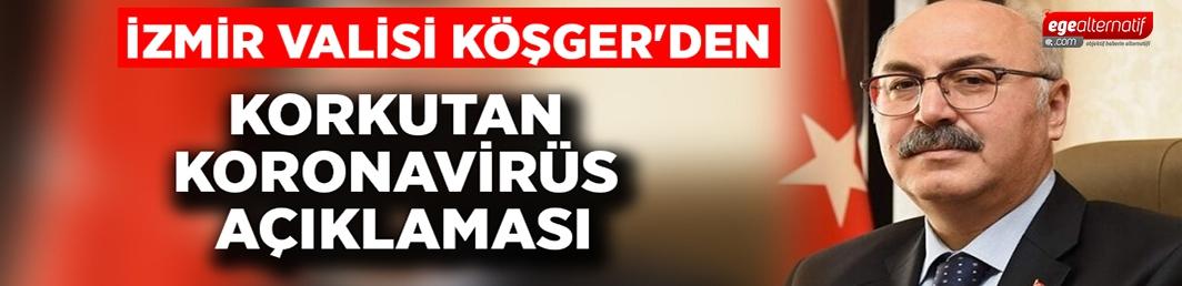 İzmir Valisi Köşger'den korkutan koronavirüs açıklaması