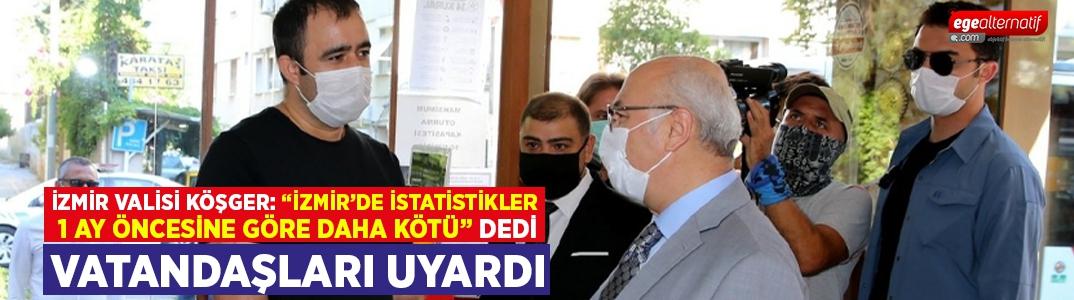 """İzmir Valisi Köşger: """"İzmir'de istatistikler 1 ay öncesine göre daha kötü"""""""