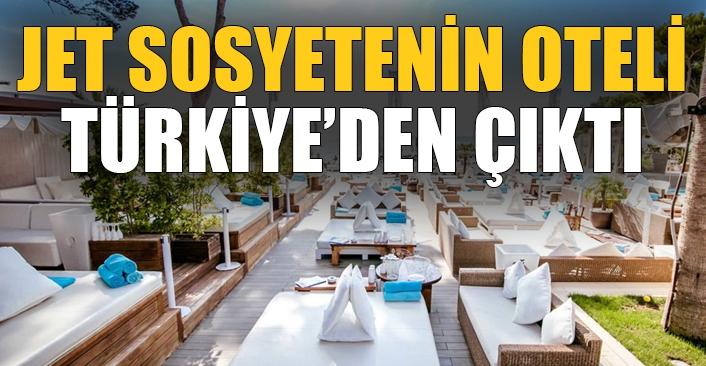 Jet sosyetenin oteli Türkiye'den çıktı