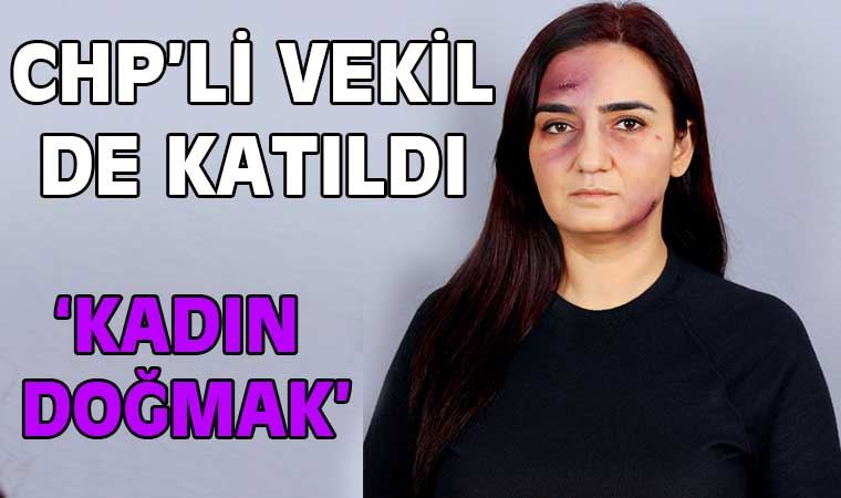 Kadın Doğmak: CHP'li vekil de katıldı
