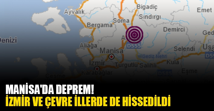 Manisa'da deprem! İzmir ve çevre illerde de hissedildi