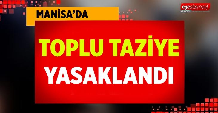 Manisa'da toplu taziye yapılması yasaklandı