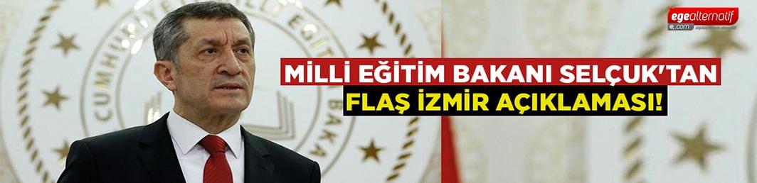 Milli Eğitim Bakanı Selçuk'tan flaş İzmir açıklaması!