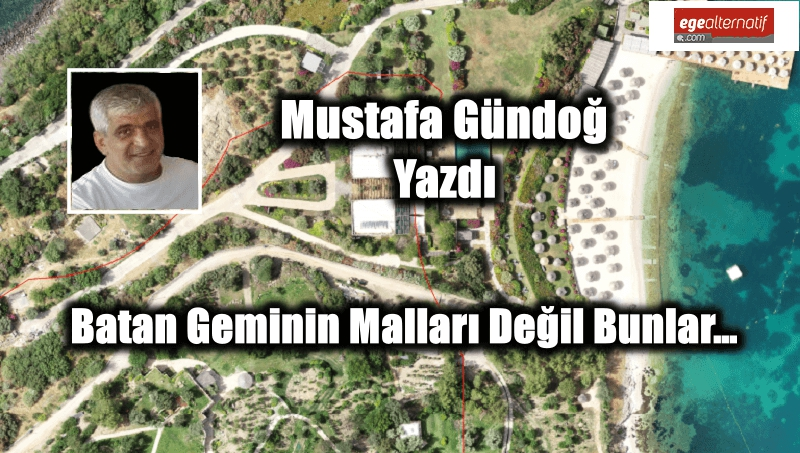 Mustafa Gündoğ yazdı: Batan Geminin Malları Değil Bunlar…