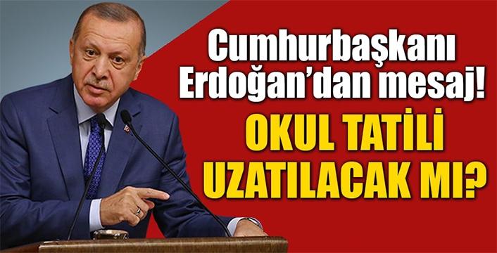 Okullarda tatil uzayacak mı? Cumhurbaşkanı Erdoğan'dan açıklama!