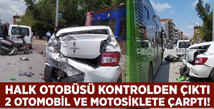 Otobüs kontrolden çıktı 2 otomobil ve bir motosiklete çarptı!