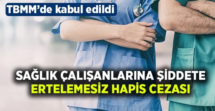 Sağlık çalışanlarına şiddete ertelemesiz hapis cezası