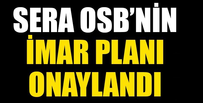 Sera OSB'nin imar planı onaylandı