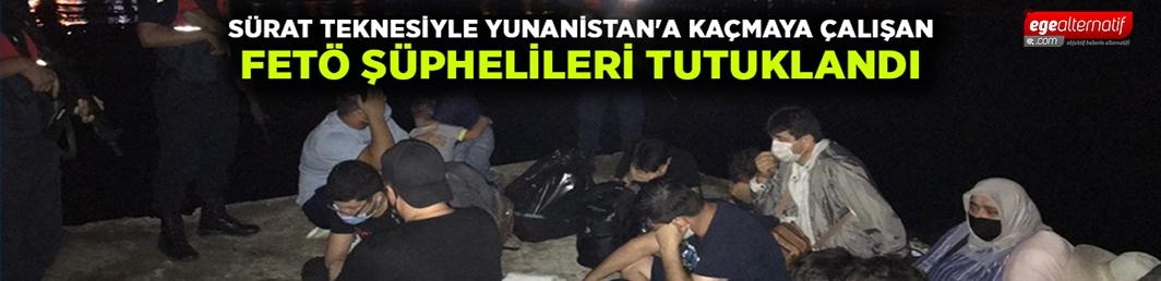 Sürat teknesiyle Yunanistan'a kaçmaya çalışan FETÖ şüphelileri tutuklandı
