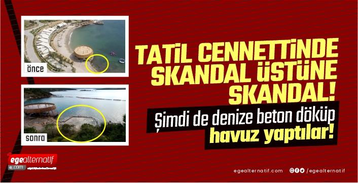 Tatil cennetinde skandal üstüne skandal! Şimdi de denize beton döküp havuz yaptılar!