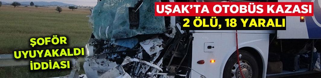 Uşak'ta otobüs kazası: 2 ölü, 18 yaralı